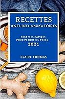 Recettes Anti-Inflammatoires 2021 (Anti-Inflammatory Recipes 2021 French Edition): Recettes Rapides Pour Perdre Du Poids