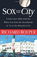 Sox and the City: A Fan's Love Affair with the White Sox from the Heartbreak of '67 to the Wizards of Oz