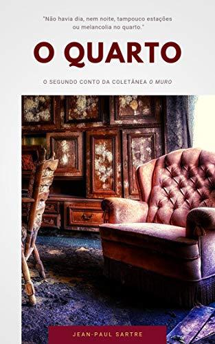 """O Quarto (""""O Muro"""" Coletânea de Contos de Sartre Livro 2)"""