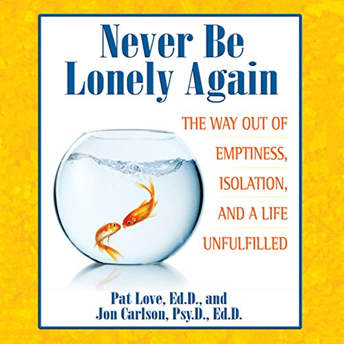 Never Be Lonely Again     The Way Out of Emptiness, Isolation, and a Life Unfulfilled              By:                                                                                                                                 Pat Love,                                                                                        Jon Carlson                               Narrated by:                                                                                                                                 Michael Sutherland                      Length: 8 hrs and 14 mins     6 ratings     Overall 3.7