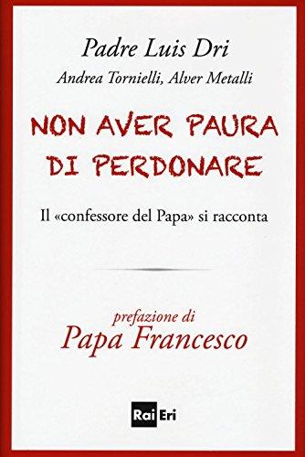 Non Aver Paura Di Perdonare Il Confessore Del Papa Si Racconta