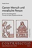 Ganzer Mensch und moralische Person: Der Freundschaftbegriff bei Thomas von Aquin und Johannes Buridan (Contradictio) - Asadeh Ansari