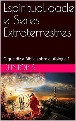 Espiritualidade e Seres Extraterrestres : O que diz a Bíblia sobre a ufologia ?