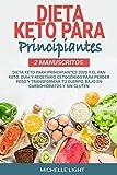 Dieta Keto Para Principiantes: 2 Manuscritos:Dieta Keto Para Principiantes 2020 y el Pan Keto. Guia y Recetario Cetogénico Para Perder Peso y Transformar tu Cuerpo, Bajo en Carbohidratos y Sin Gluten