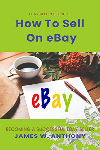 Amazon Com How To Sell On Ebay For Beginners Beginner S Guide To Selling On Ebay Make Money Online Ebook Anthony James W Kindle Store