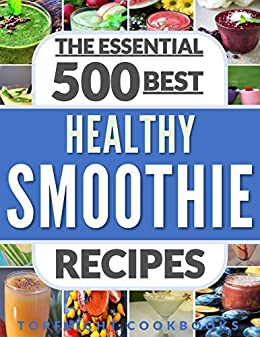 SMOOTHIES: Top 500 Healthy Smoothie Recipes (smoothie, smoothie recipes, smoothies for weight loss, green smoothies, smoothie detox, smoothie cleanse, smoothies for diabetics, smoothies for kids) by [Topflight Cookbooks]