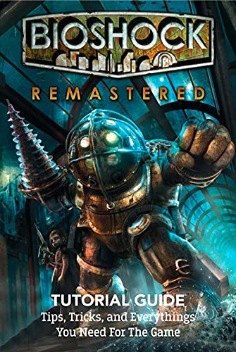 Bioshock Remastered Tutorial Guide: Tips, Tricks, and Everythings You Need For The Game: Bioshock Remastered Guide Book (English Edition)