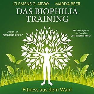 Das Biophilia-Training     Fitness aus dem Wald              Autor:                                                                                                                                 Clemens G. Arvay,                                                                                        Mariya Beer                               Sprecher:                                                                                                                                 Natascha Husar                      Spieldauer: 2 Std. und 55 Min.     3 Bewertungen     Gesamt 3,3