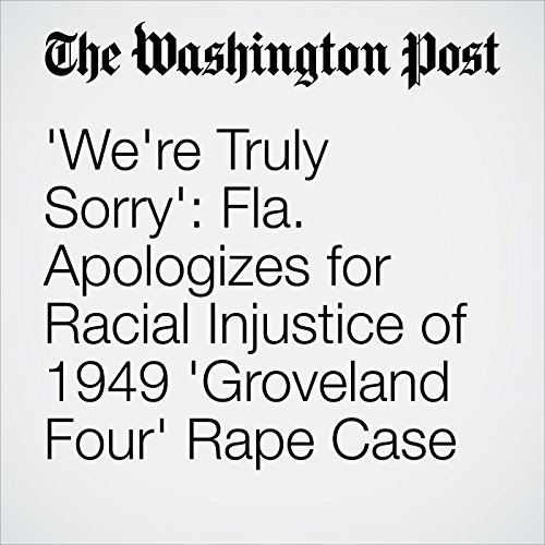 'We're Truly Sorry': Fla. Apologizes for Racial Injustice of 1949 'Groveland Four' Rape Case copertina