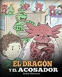 El Dragón y el Acosador: Enseña a tu dragón cómo lidiar con un acosador. Un adorable cuento infantil para enseñarles a los niños cómo lidiar con el ... acoso escolar.: 5 (My Dragon Books Español)