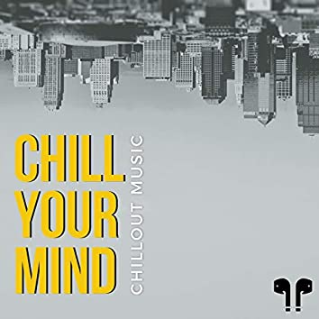 Chill Your Mind - Chillout Music