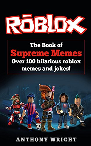 Roblox Memes 2018 Amazon Com The Book Of Supreme Memes Over 100 Hilarious Roblox Memes And Jokes Ebook Wright Anthony Kindle Store