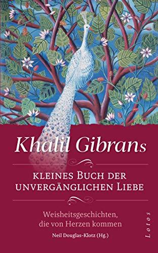 Khalil Gibrans kleines Buch der unvergänglichen Liebe: Weisheitsgeschichten, die von Herzen kommen. Mit Lesebändchen