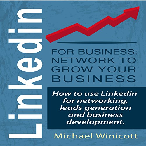 LinkedIn for Business: Network to Grow Your Business audiobook cover art