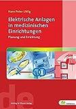 Elektrische Anlagen in medizinischen Einrichtungen. Planung und Errichtung (de-Fachwissen) - Hans-Peter Uhlig