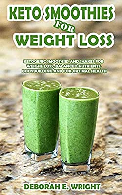 keto smoothies for weight loss: ketogenic smoothies and shakes for weight loss, balanced nutrients, bodybuilding and for optimal health