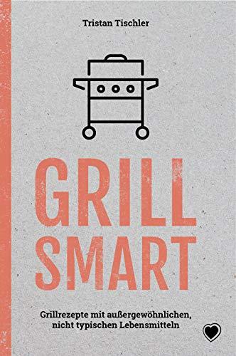 GRILL SMART: Grillrezepte mit außergewöhnlichen Lebensmitteln