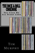 The Rock & Roll Cookbook: You Cook Me All Night Long (Cookbooks for Guys) (Volume 12)