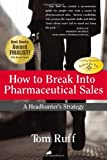 How to Break Into Pharmaceutical Sales: A Headhunter s Strategy