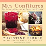 Mes Confitures - The Jams and Jellies of Christine Ferber by Ferber, Christine (2002) Hardcover