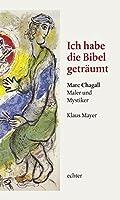 Ich habe die Bibel getraeumt: Marc Chagall - Maler und Mystiker