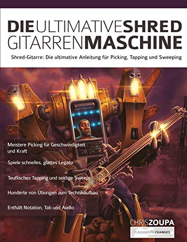 Die Ultimative Shred-Gitarren-Maschine: Shred-Gitarre: Die ultimative Anleitung zum Picking, Tapping und Sweeping