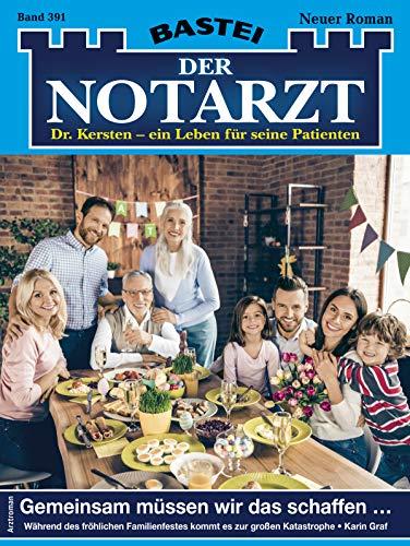 Der Notarzt 391 - Arztroman: Gemeinsam müssen wir das schaffen ...
