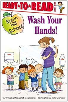 Wash Your Hands!: Ready-to-Read Level 1 (Robin Hill School) by [Margaret McNamara, Mike Gordon]