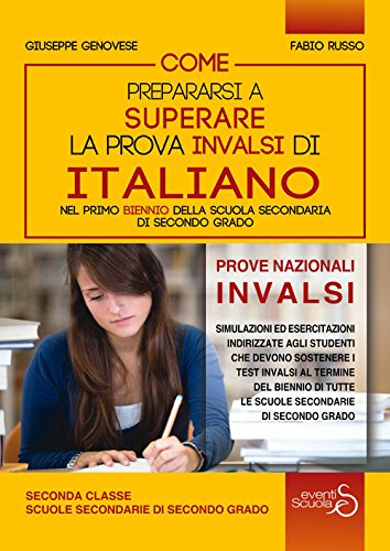 Come prepararsi a superare la prova Invalsi di italiano nel primo biennio della scuola secondaria di secondo grado. Ediz. per la scuola