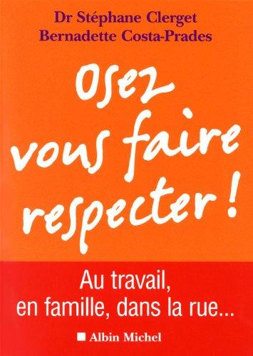 Osez vous faire respecter !: Au travail, en famille, dans la rue