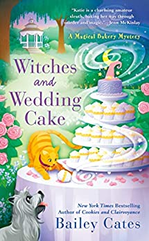 Witches and Wedding Cake (A Magical Bakery Mystery Book 9) by [Bailey Cates]