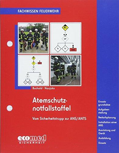 Atemschutznotfallstaffel: vom Sicherheitstrupp zur ANS/ANTS - Einsatzgrundsätze - Aufgabenstellung - Bedarfsplanung - Installation einer ANS - ... - Ausbildung - Einsatz (Fachwissen Feuerwehr)