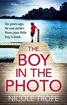 The Boy in the Photo: An absolutely gripping and emotional page turner by [Nicole Trope]