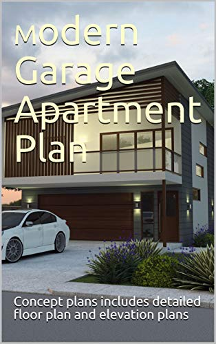 2 Car Garage with living space above plans- modern garage apartment plans: Concept plans includes detailed floor plan and elevation plans (English Edition)