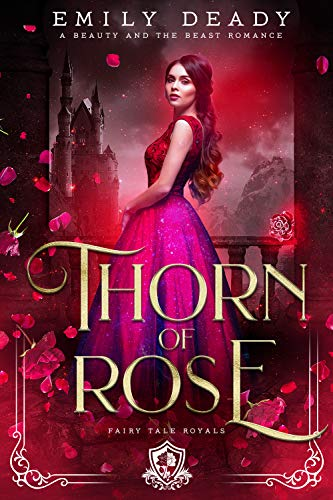 Thorn of Rose: A Beauty and the Beast Romance (Fairy Tale Royals Book 2) by [Emily Deady]