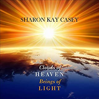 Clouds of Heaven, Beings of Light                   By:                                                                                                                                 Sharon Kay Casey                               Narrated by:                                                                                                                                 Aurora Fox                      Length: 3 hrs and 36 mins     5 ratings     Overall 3.8