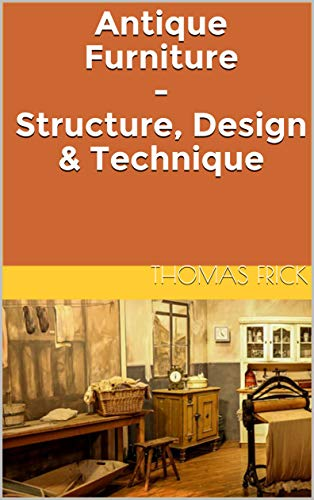 Antique Furniture - Structure, Design & Technique (English Edition)