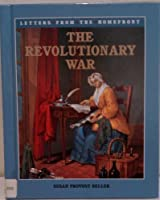 The Revolutionary War (Letters from the Home Front, 1) 0761410945 Book Cover