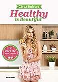 healthy is beautiful. 50 ricette facili e veloci per vivere in forma. ediz. illustrata
