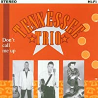 Don't Call Me Up by Tennessee Trio