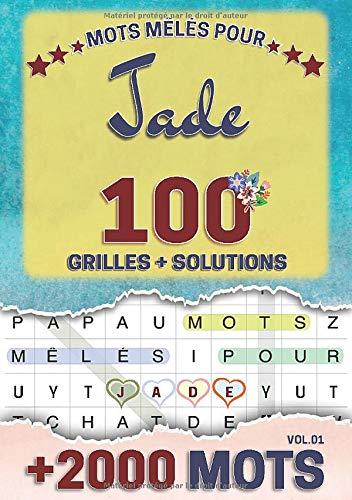 Mots mêlés pour Jade: 100 grilles avec solutions, +2000 mots cachés, prénom personnalisé Jade | Cadeau d'anniversaire pour femme, maman, sœur, fille, enfant | Petit Format A5 (14.8 x 21 cm)
