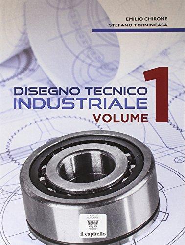 Disegno tecnico industriale. Per le Scuole superiori (Vol. 1)