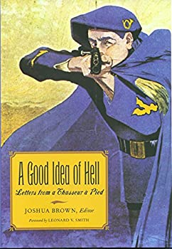 A Good Idea of Hell  Letters from a Chasseur à Pied  Volume 83   Williams-Ford Texas A&M University Military History Series