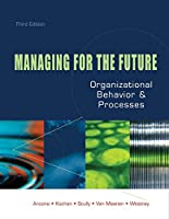Managing for the Future: Organizational Behavior & Processes