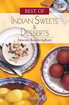 Best of Indian Sweets & Desserts by [Aroona Reejhsinghani]