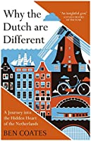 Why the Dutch are Different: A Journey into the Hidden Heart of the Netherlands: From Amsterdam to Zwarte Piet, the...