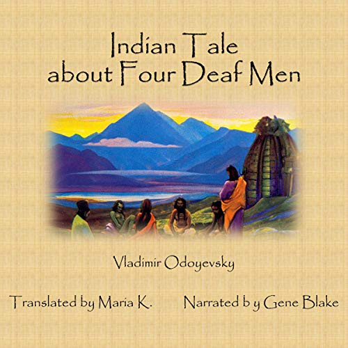 Indian Tale About Four Deaf Men                   By:                                                                                                                                 Vladimir Odoyevsky,                                                                                        Maria K - translator                               Narrated by:                                                                                                                                 Gene Blake                      Length: 17 mins     1 rating     Overall 5.0