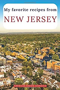 My favorite recipes from New Jersey: A useful book to write down your best American meals
