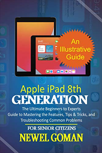 APPLE iPAD 8TH GENERATION for SENIOR CITIZENS: The Ultimate Beginners to Experts Guide to Mastering the Features, Tips & Tricks, and Troubleshooting Common Problems (English Edition)