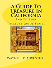 A Guide To Treasure In California, 2nd Edition: Treasure Guide Series (Volume 3)